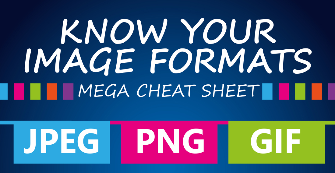 Image Formats Cheat Sheet - All you need to know about JPEGs, TIFFS
