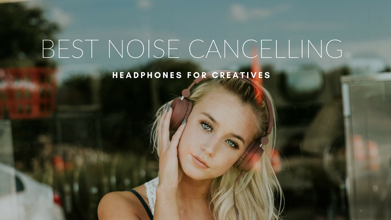 Best noise cancelling headphones for creatives 2018 in 2018 make a best noise cancelling headphones for creatives 2018 ccuart Choice Image