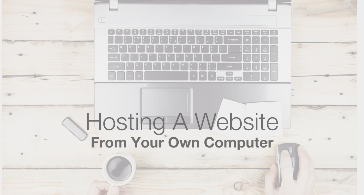 how to host a website from your own computer
